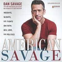 American Savage: Insights, Slights, and Fights on Faith, Sex, Love, and Politics