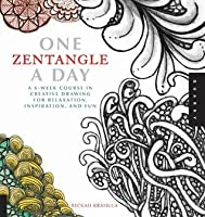 One Zentangle A Day: A Six Week Course in Creative