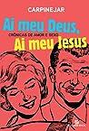 Ai Meu Deus, Ai Meu Jesus - Crônicas de Amor e Sexo