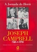 A Jornada do Herói: Joseph Campbell Vida e Obra
