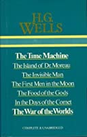 The Time Machine - The Island of Dr Moreau - The Invisible Man - The First Men in the Moon - The Food of the Gods - In the Days of the Comet - The War of the Worlds