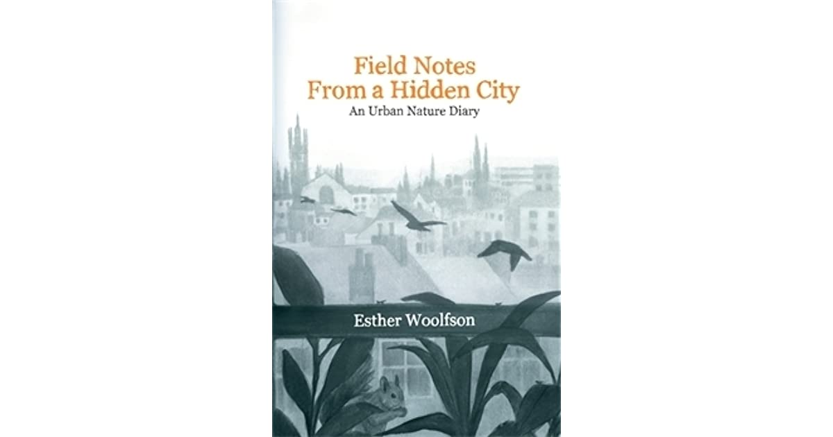 Field Notes from a Hidden City: An Urban Nature Diary by