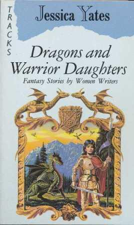 Dragons and Warrior Daughters: Fantasy Stories by Women Writers