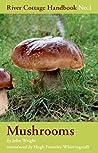The River Cottage Mushroom Handbook (River Cottage Handbook, #1)