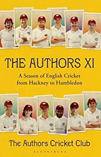 The Authors XI: A Season of English Cricket from Hackney to Hambledon
