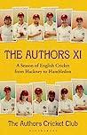 The Authors XI: A Season of English Cricket from Hackney to Hambledon