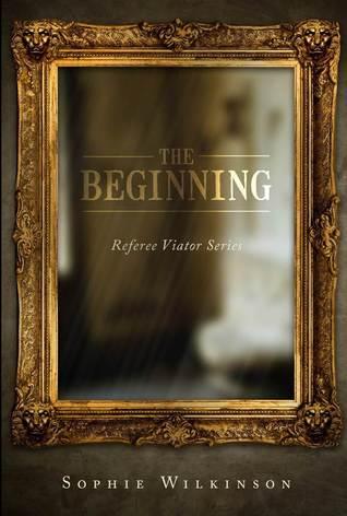 The Beginning (Referee Viator Series, #1)
