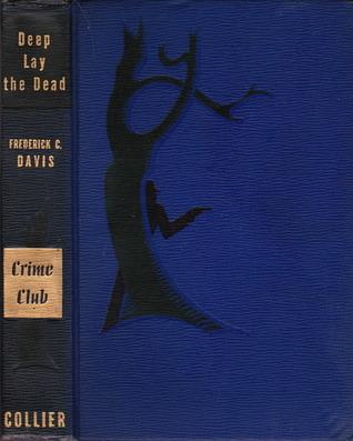 Deep Lay the Dead by Frederick C. Davis