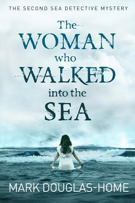 The Woman Who Walked Into the Sea by Mark Douglas-Home
