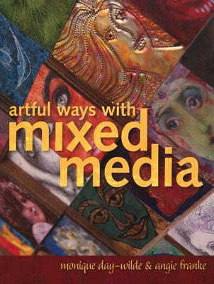 Artful Ways with Mixed Media by Monique Day-Wilde