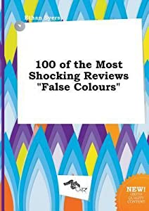 100 of the Most Shocking Reviews False Colours
