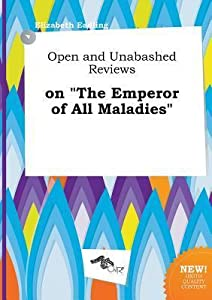 Open and Unabashed Reviews on the Emperor of All Maladies