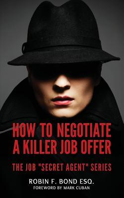 "How to Negotiate A Killer Job Offer: The Job ""Secret Agent"" Series"
