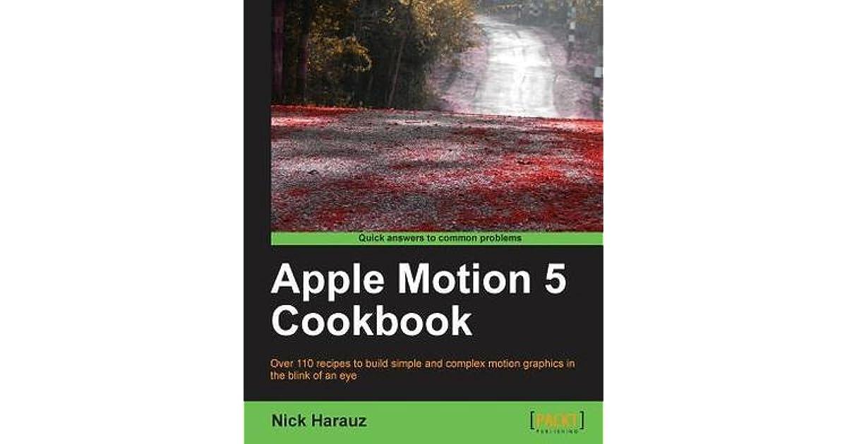 Apple Motion 5 Cookbook by Nick Harauz