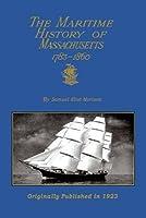 The Maritime History Of Massachusetts 1783-1860