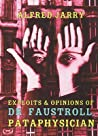 Exploits & Opinions of Dr. Faustroll, Pataphysician: A Neo-Scientific Novel