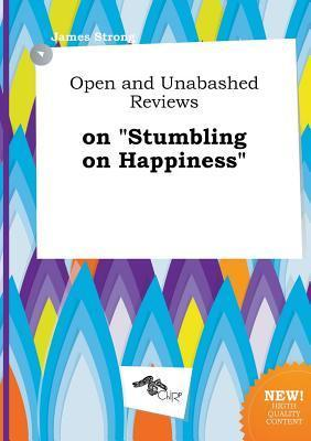 Open and Unabashed Reviews on Stumbling on Happiness
