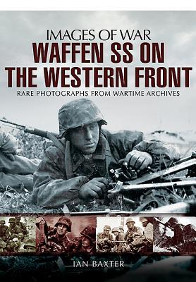 Waffen-SS on the Western Front by Ian Baxter