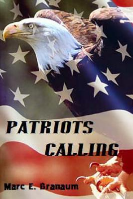 Patriots Calling  by  MR Marc E Branaum