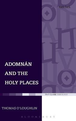 Adomnan and the Holy Places: The Perceptions of an Insular Monk on the Locations of the Biblical Drama Thomas O;Loughlin
