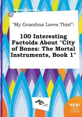 My Grandma Loves This!: 100 Interesting Factoids about City of Bones: The Mortal Instruments, Book 1