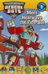 Transformers: Rescue Bots: Meet Heatwave the Fire-Bot