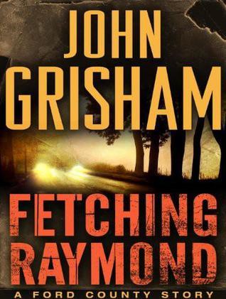 Fetching Raymond by John Grisham