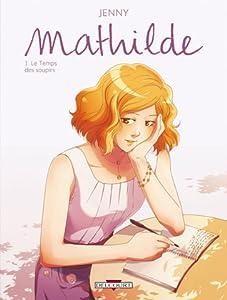 Le Temps Des Soupirs (Mathilde, #1)