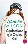 Confessions of a Chalet Girl by Lorraine   Wilson