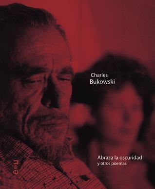 Abraza La Oscuridad By Charles Bukowski