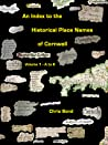 An Index to the Historical Place Names of Cornwall: Volume 1 - A to K