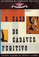O caso do cadáver Fugitivo (Perry Mason Series)