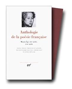 Anthologie de La Poésie française : tome 1 : Du Moyen Age au XVIIe siècle