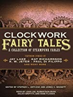 Clockwork Fairy Tales: A Collection of Steampunk Fables