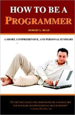 How To Be A Programmer by Robert L. Read