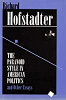 The Paranoid Style in American Politics and Other Essays
