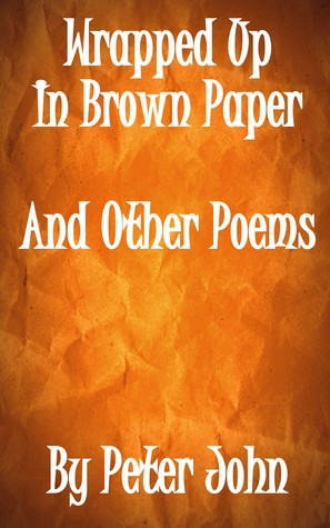 Wrapped Up In Brown Paper And Other Poems