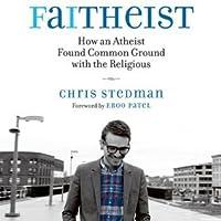 Faithiest: How an Atheist Found Common Ground with the Religious