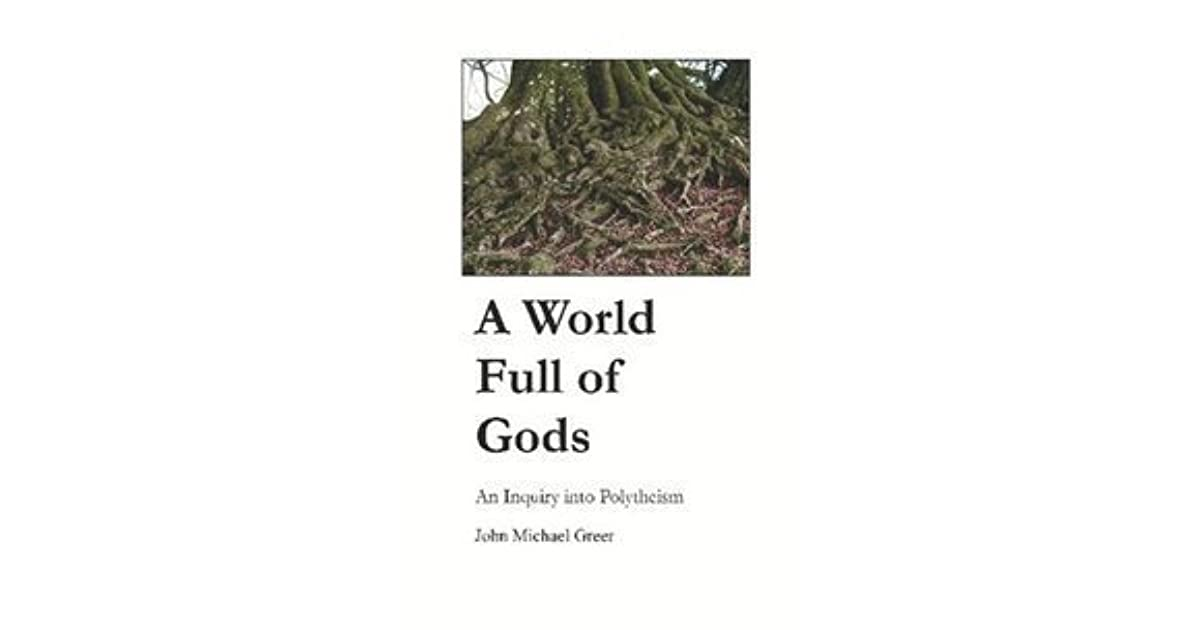 A World Full Of Gods An Inquiry Into Polytheism By John Michael Greer