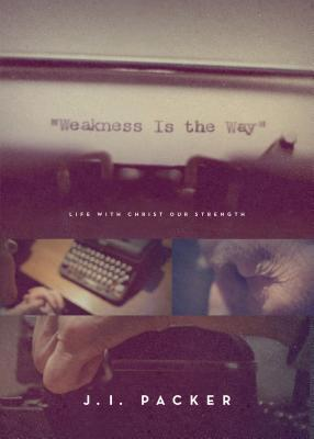Weakness Is the Way by J.I. Packer