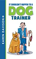 It Shouldn't Happen to a Dog Trainer - Volume 1