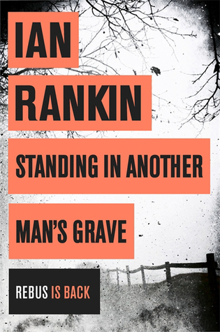 Standing In Another Mans Grave Inspector Rebus 18 By Ian Rankin