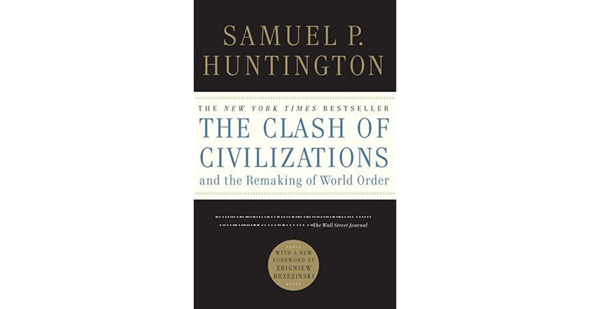 an analysis of clash civilization and remaking of world order by samuel p huntington Free essay: abstract samuel huntington's the clash of civilizations and the remaking of world order defines eight major civilizations on the basis of.