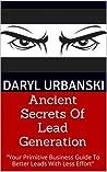 Ancient Secrets Of Lead Generation by Daryl Urbanski