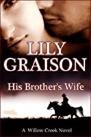 His Brother's Wife (Willow Creek, #5)
