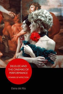 Deleuze and the Cinemas of Performance (Elena del Rio, 2009) Powers of Affection
