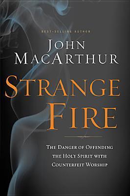 Strange Fire by John F. MacArthur Jr.