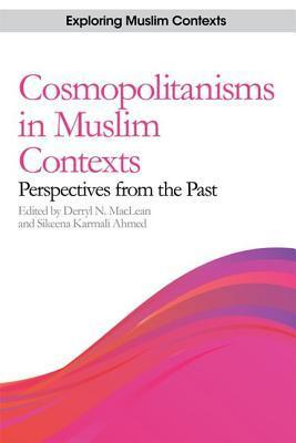 Cosmopolitanisms in Muslim Contexts Perspectives from the Past