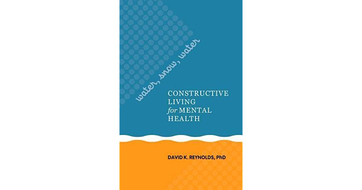 Good Water, Snow, Water: Constructive Living For Mental Health By David K.  Reynolds