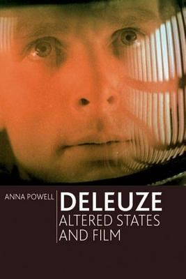 Deleuze, Altered States and Film (Anna Powell, 2007) Edinburgh University Press